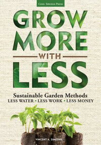 GrowMorewithLess:SustainableGardenMethods:LessWater*LessWork*LessMoney[VincentA.Simeone]