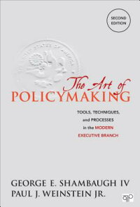 TheArtofPolicymaking;Tools,TechniquesandProcessesintheModernExecutiveBranchSecondEditi[GeorgeE.Shambaugh,IV]