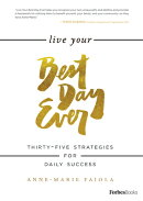 Live Your Best Day Ever: Thirty-Five Strategies for Daily Success