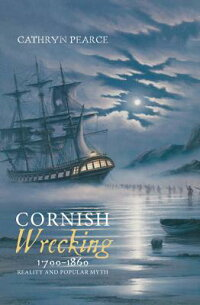 CornishWrecking,1700-1860:RealityandPopularMyth[CathrynJ.Pearce]