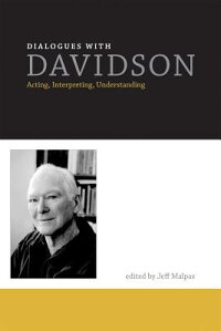 DialogueswithDavidson:Acting,Interpreting,Understanding