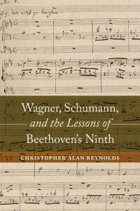 Wagner,Schumann,andtheLessonsofBeethoven'sNinth[ChristopherAlanReynolds]