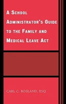 The School Administrator's Guide to the Family and Medical Leave Act
