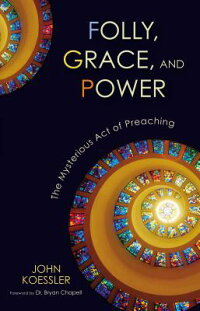 Folly,Grace,andPower:TheMysteriousActofPreaching