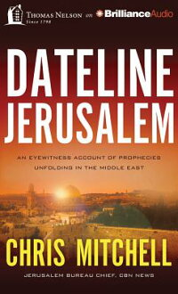 DatelineJerusalem:AnEyewitnessAccountofPropheciesUnfoldingintheMiddleEast[ChrisMitchell]