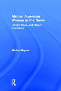 AfricanAmericanWomenintheNews:Gender,Race,andClassinJournalism[MarianMeyers]