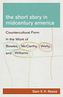 The Short Story in Midcentury America: Countercultural Form in the Work of Bowles, McCarthy, Welty,