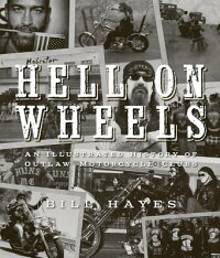 HellonWheels:AnIllustratedHistoryofOutlawMotorcycleClubs[BillHayes]