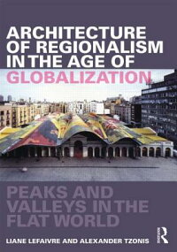 ArchitectureofRegionalismintheAgeofGlobalization:PeaksandValleysintheFlatWorld[LianeLefaivre]