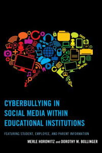CyberbullyinginSocialMediaWithinEducationalInstitutions:FeaturingStudent,Employee,andPare[MerleHorowitz]