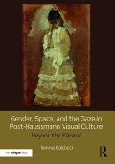 Gender, Space, and the Gaze in Post-Haussmann Visual Culture: Beyond the Flaneur