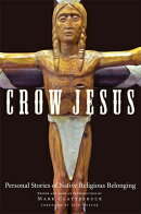Crow Jesus: Personal Stories of Native Religious Belonging