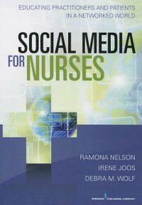 SocialMediaforNurses:EducatingPractitionersandPatientsinaNetworkedWorld[RamonaNelson]