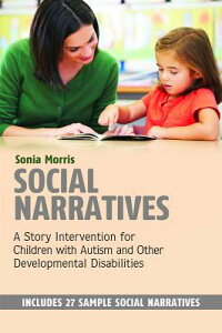 SocialNarratives:AStoryInterventionforChildrenwithAutismandOtherDevelopmentalDisabilitie[SoniaMorris]