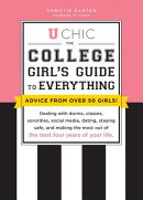 U Chic: The College Girl's Guide to Everything: Dealing with Dorms, Classes, Sororities, Social Medi