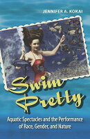 Swim Pretty: Aquatic Spectacles and the Performance of Race, Gender, and Nature