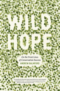 WildHope:OntheFrontLinesofConservationSuccess[AndrewBalmford]
