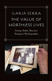 TheValueofWorthlessLives:WritingItalianAmericanImmigrantAutobiographies