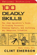 100 Deadly Skills: The Seal Operative's Guide to Eluding Pursuers, Evading Capture, and Surviving An