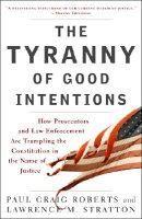 The Tyranny of Good Intentions: How Prosecutors and Law Enforcement Are Trampling the Constitution i