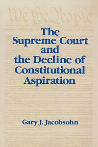 TheSupremeCourtandtheDeclineofConstitutionalAspirationSUPREMECOURT&THEDECLINEOF[GaryJ.Jacobsohn]