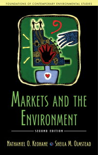 MarketsandtheEnvironment,SecondEdition[NathanielO.Keohane]