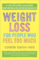 Weight Loss for People Who Feel Too Much: A 4-Step Plan to Finally Lose the Weight, Manage Emotional