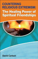 Countering Religious Extremism: The Healing Power of Spiritual Friendships