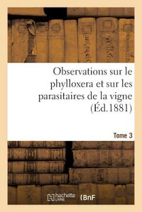 ObservationsSurLePhylloxeraEtSurLesParasitairesdeLaVigne(A0/00d.1881)Tome3[SansAuteur]