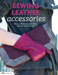 SewingLeatherAccessories:HowtoMakeCustomBelts,Gloves,andClutches[EditorsofSkillsInstitutePress]