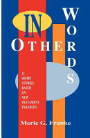 In Other Words: 12 Short Stories Based on New Testament Parables