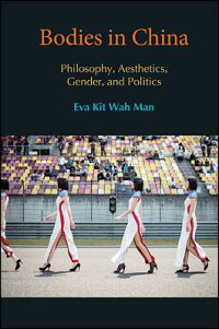 BodiesinChina:Philosophy,Aesthetics,Gender,andPoliticsBODIESINCHINA[EvaKitWahMan]