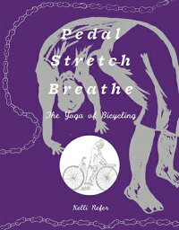 Pedal,Stretch,Breathe:TheYogaofBicycling[KelliRefer]