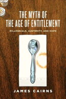 The Myth of the Age of Entitlement: Millennials, Austerity, and Hope