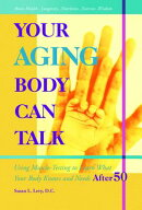 Your Aging Body Can Talk: Using Muscle -Testing to Learn What Your Body Knows and Needs After 50