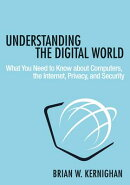 Understanding the Digital World: What You Need to Know about Computers, the Internet, Privacy, and S
