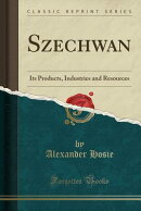 Szechwan: Its Products, Industries and Resources (Classic Reprint)