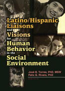 Latino/Hispanic Liaisons and Visions for Human Behavior in the Social Environment