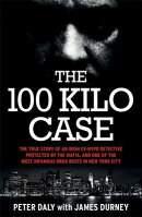 The 100 Kilo Case: The Incredible True Story of Irish Detective Peter Daly, the Mafia and One of the