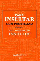 Para Insultar Con Propiedad. Diccionario de Insultos / How to Insult with Meaning.Dictionary of Insu