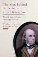 The Man Behind the Rubaiyat of Omar Khayyam: The Life and Letters of Edward Fitzgerald