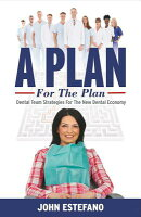 A Plan for the Plan: Dental Team Strategies for the New Dental Economy.