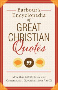 Barbour'sEncyclopediaofGreatChristianQuotes:MoreThan6,000ClassicandContemporaryQuotation[BarbourPublishing]