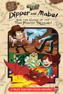 "Gravity Falls: Dipper and Mabel and the Curse of the Time Pirates' Treasure!: A ""Select Your Own Cho"