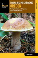 Foraging Mushrooms Oregon: Finding, Identifying, and Preparing Edible Wild Mushrooms