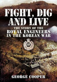 Fight,DigandLive:TheStoryoftheRoyalEngineersintheKoreanWar[GeorgeCooper]