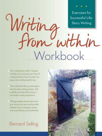 WritingfromWithinWorkbook:ExercisesforSuccessfulLife-StoryWriting[BernardSelling]