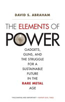The Elements of Power: Gadgets, Guns, and the Struggle for a Sustainable Future in the Rare Metal Ag