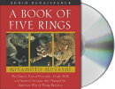 A Book of Five Rings: The Classic Text of Principles, Craft, Skill and Samurai Strategy That Changed