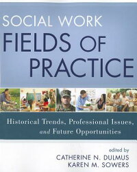 SocialWorkFieldsofPractice:HistoricalTrends,ProfessionalIssues,andFutureOpportunities[CatherineN.Dulmus]
